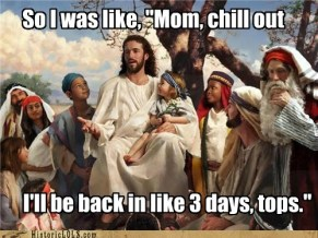 funny-pictures-history-so-i-was-like-mom-chill-out - Copy
